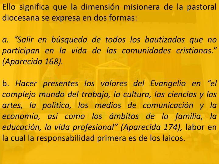 Ello significa que la dimensión misionera de la pastoral diocesana se expresa en dos formas: