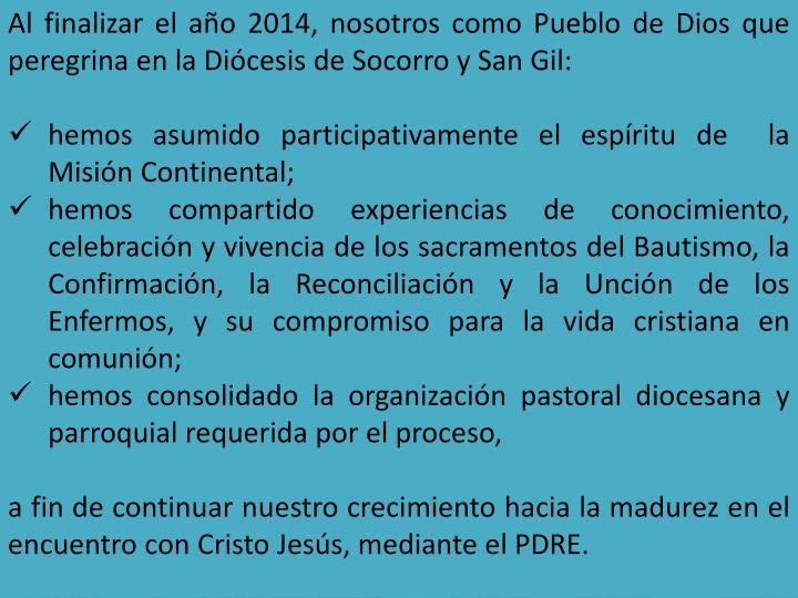 Al finalizar el año 2014, nosotros como Pueblo de Dios que peregrina en la Diócesis de Socorro y San Gil:
