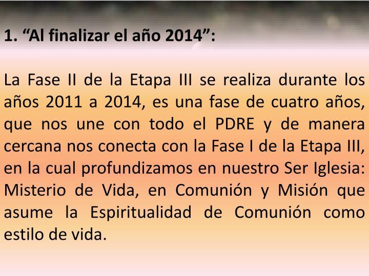 """1. """"Al finalizar el año 2014"""":"""
