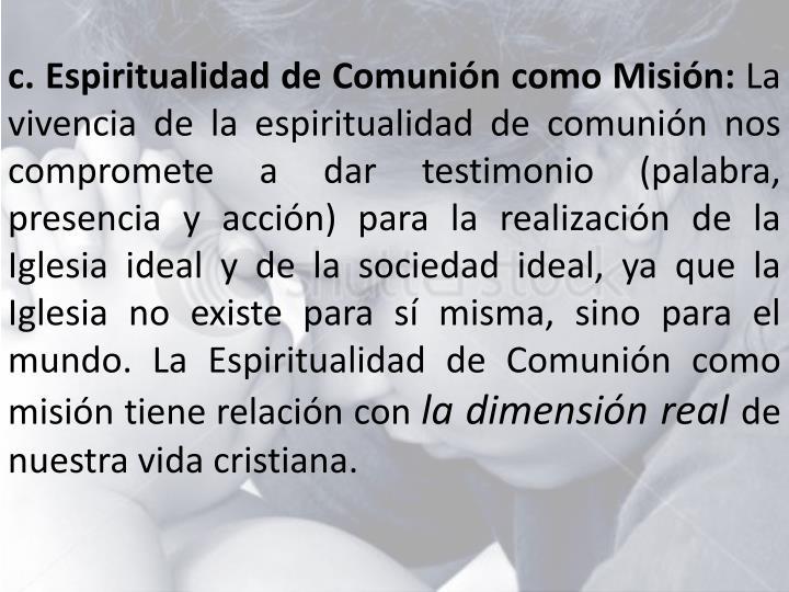 c. Espiritualidad de Comunión como Misión: