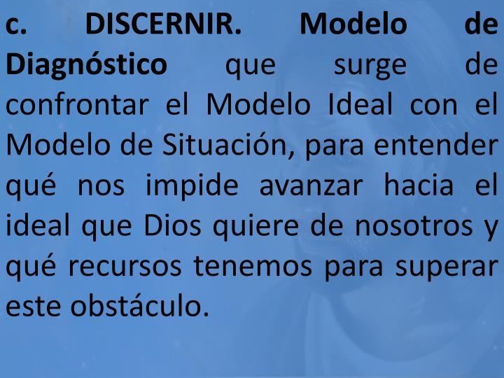 c. DISCERNIR. Modelo de Diagnóstico