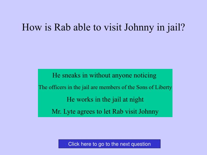 How is Rab able to visit Johnny in jail?