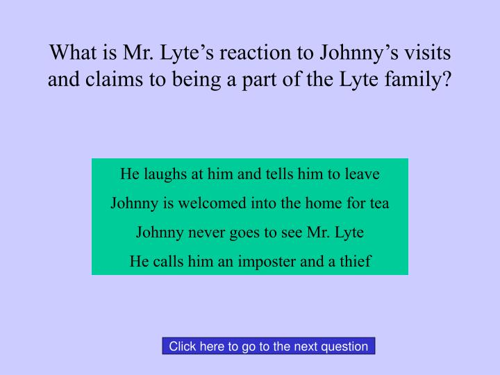 What is Mr. Lyte's reaction to Johnny's visits and claims to being a part of the Lyte family?