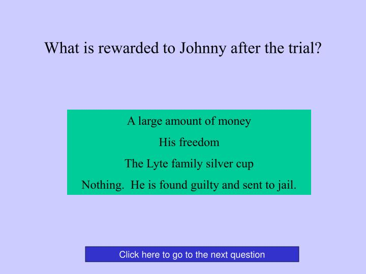 What is rewarded to Johnny after the trial?
