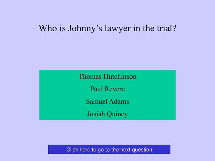 Who is Johnny's lawyer in the trial?