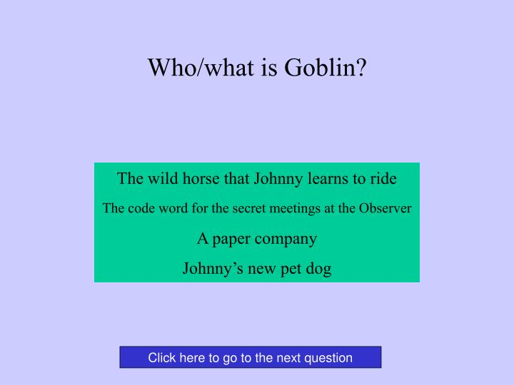 Who/what is Goblin?