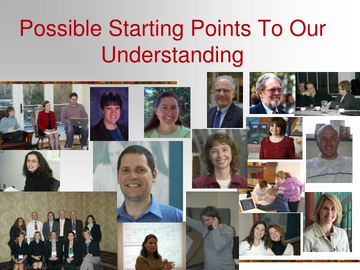 Possible Starting Points To Our Understanding