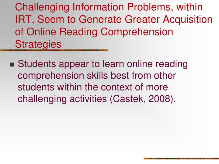 Challenging Information Problems, within IRT, Seem to Generate Greater Acquisition of Online Reading Comprehension Strategies