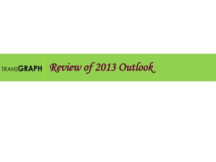 Review of 2013 Outlook