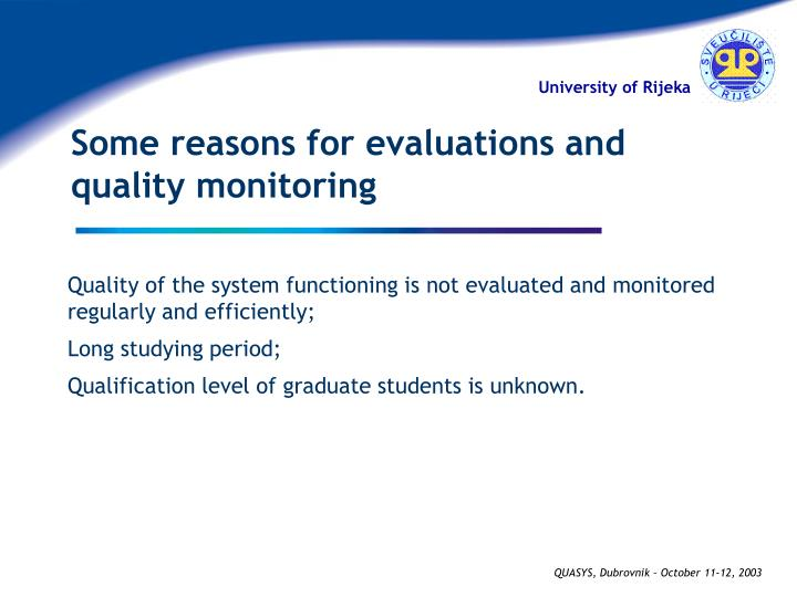 Some reasons for evaluations and quality monitoring