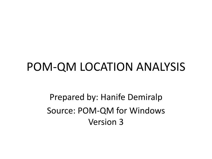 Pom qm location analysis