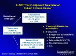 x act trial in adjuvant treatment of dukes c colon cancer