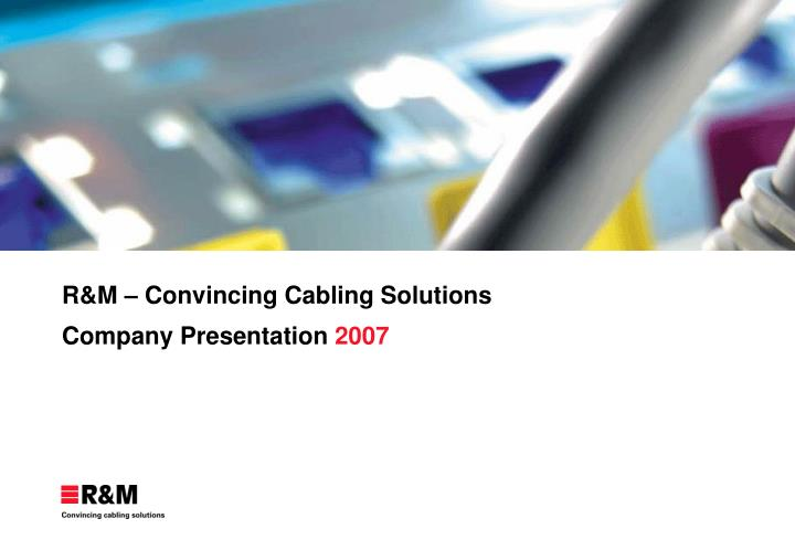 R m convincing cabling solutions co mpany presentation 2007