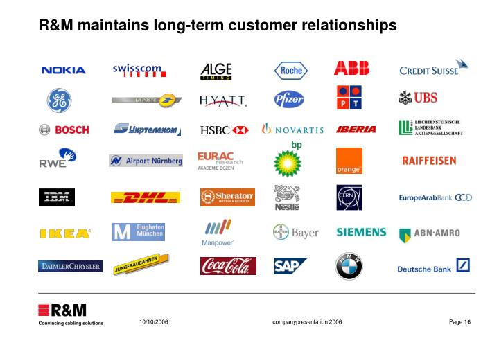 R&M maintains long-term customer relationships