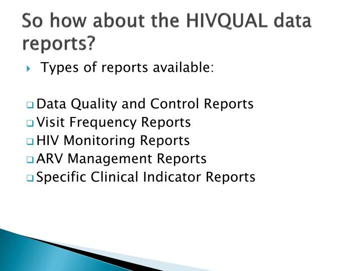 So how about the HIVQUAL data reports?
