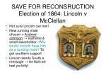 save for reconsruction election of 1864 lincoln v mcclellan
