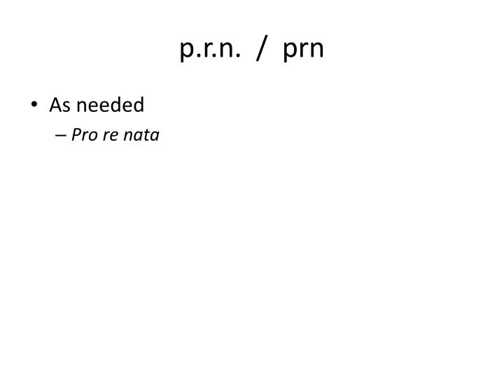 p.r.n.  /  prn