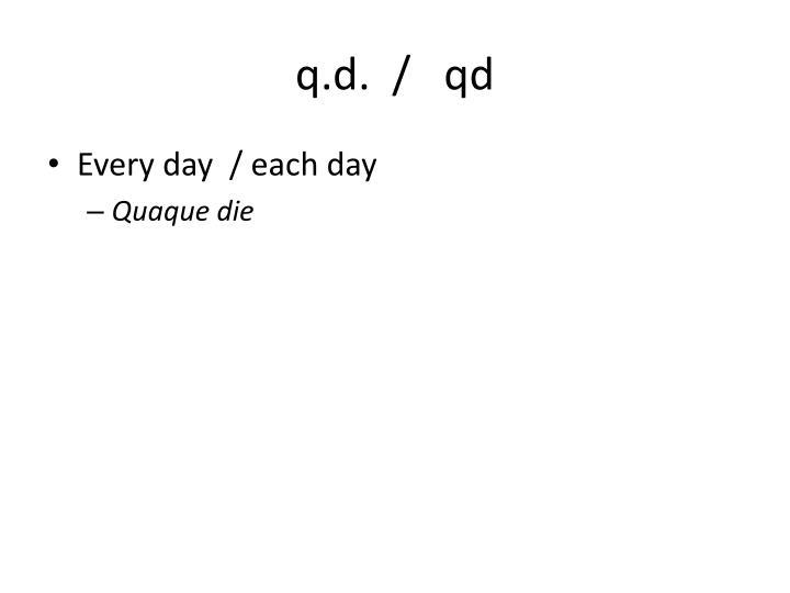 q.d.  /   qd