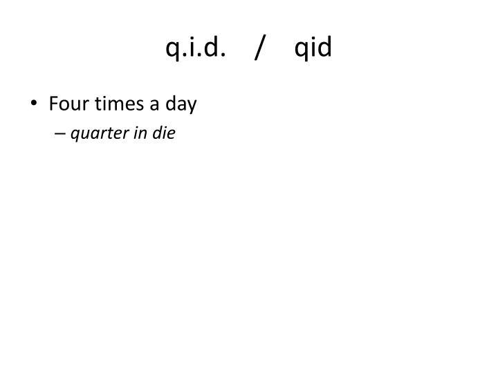 q.i.d.    /    qid