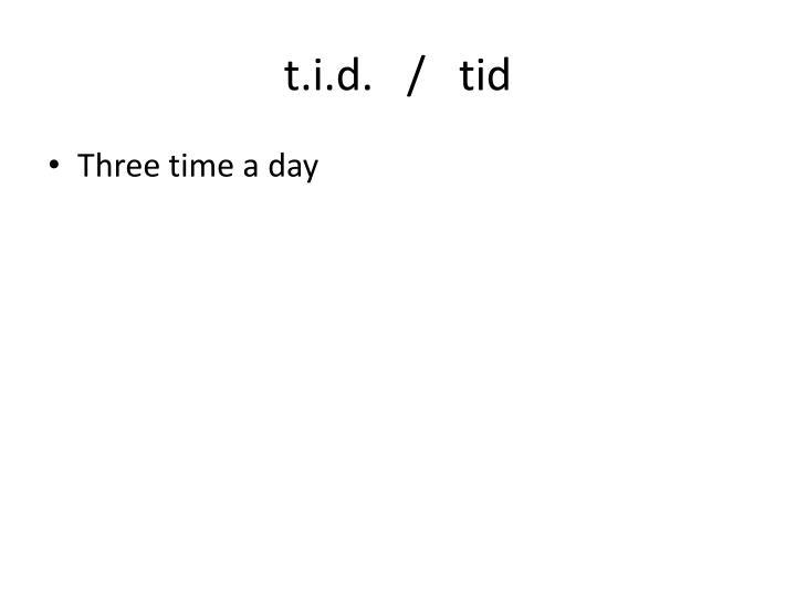 t.i.d.   /   tid
