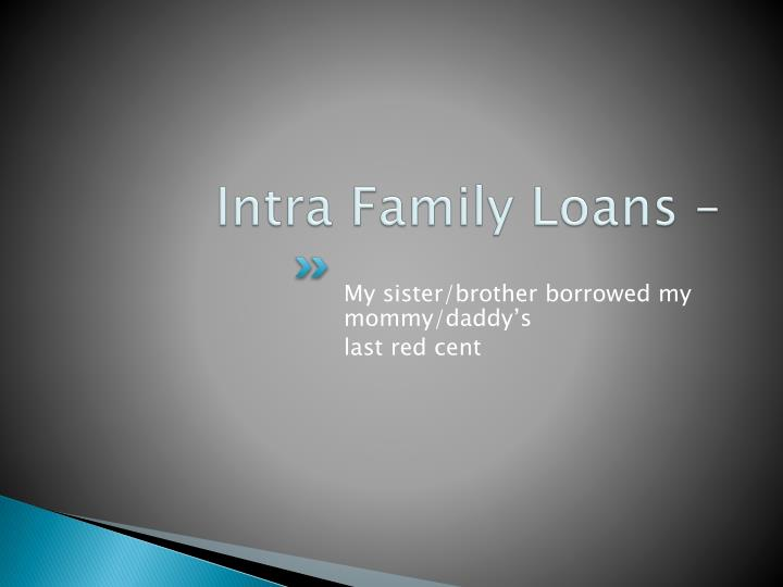 Intra Family Loans –
