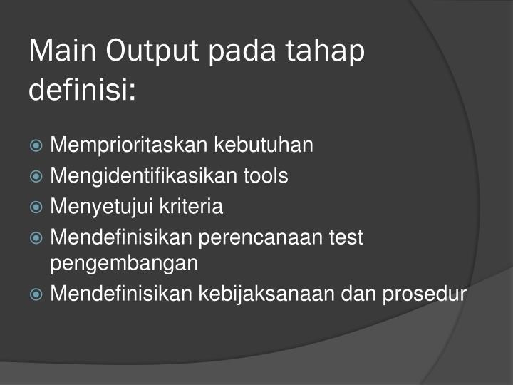 Main Output pada tahap definisi: