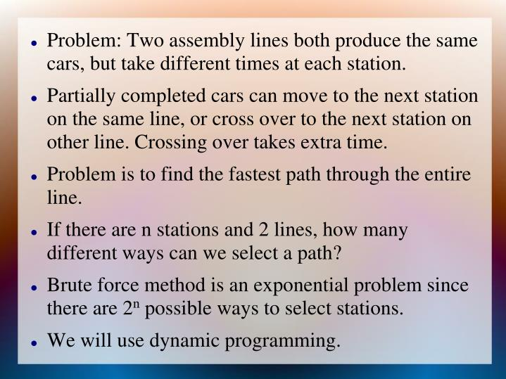 Problem: Two assembly lines both produce the same cars, but take different times at each station.