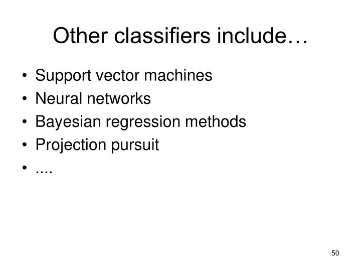 Other classifiers include…