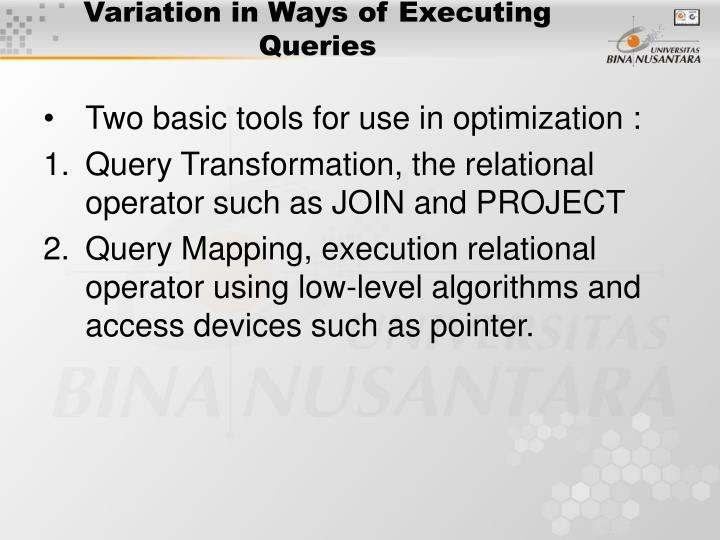 Variation in Ways of Executing Queries