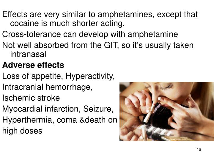 Effects are very similar to amphetamines, except that cocaine is much shorter acting.