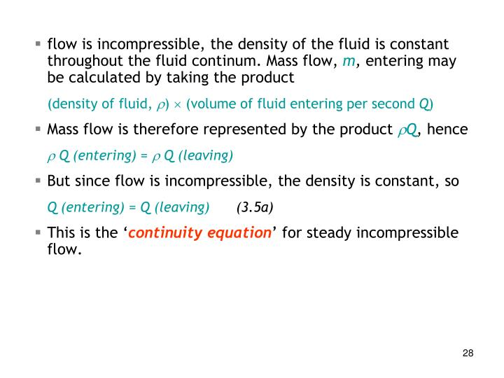 flow is incompressible, the density of the fluid is constant throughout the fluid continum. Mass flow,