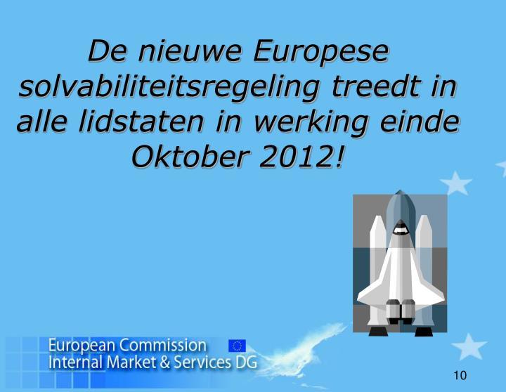 De nieuwe Europese solvabiliteitsregeling treedt in alle lidstaten in werking einde Oktober 2012!