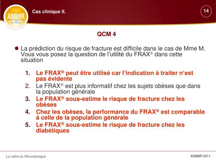 La prédiction du risque de fracture est difficile dans le cas de Mme M. Vous vous posez la question de l'utilité du FRAX