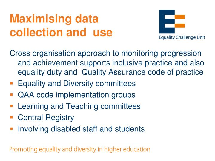Maximising data collection and  use