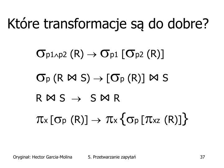 Które transformacje są do dobre?