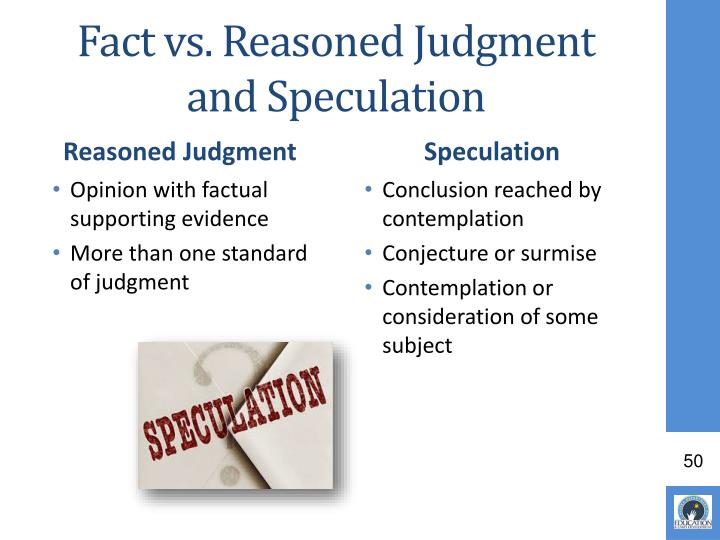 Fact vs. Reasoned Judgment and Speculation