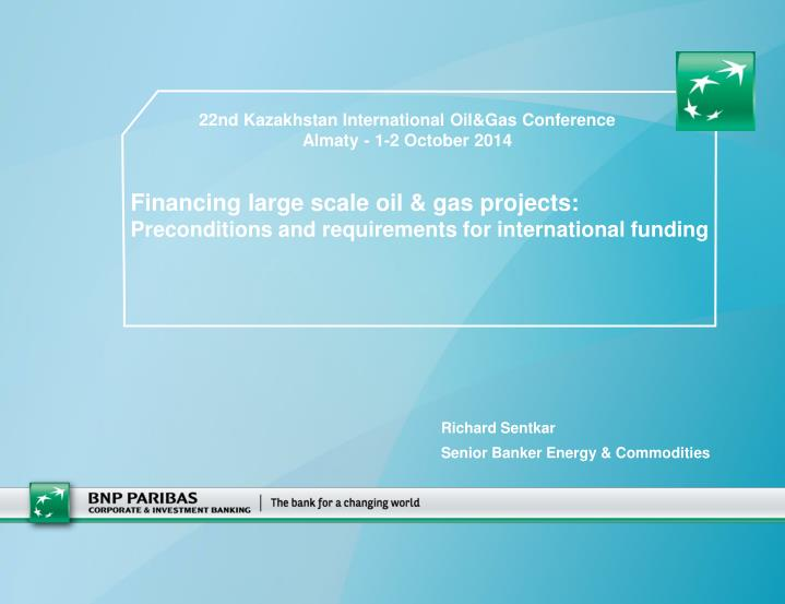 Financing large scale oil gas projects preconditions and requirements for international funding