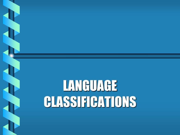 LANGUAGE  CLASSIFICATIONS