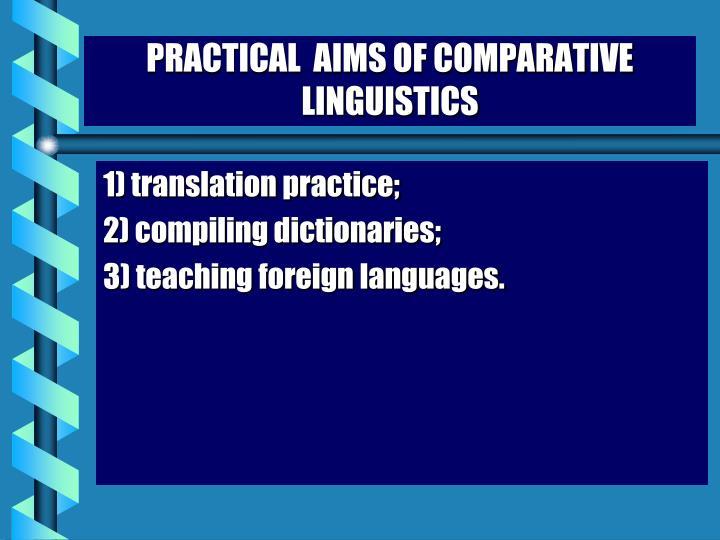 PRACTICAL  AIMS OF COMPARATIVE LINGUISTICS