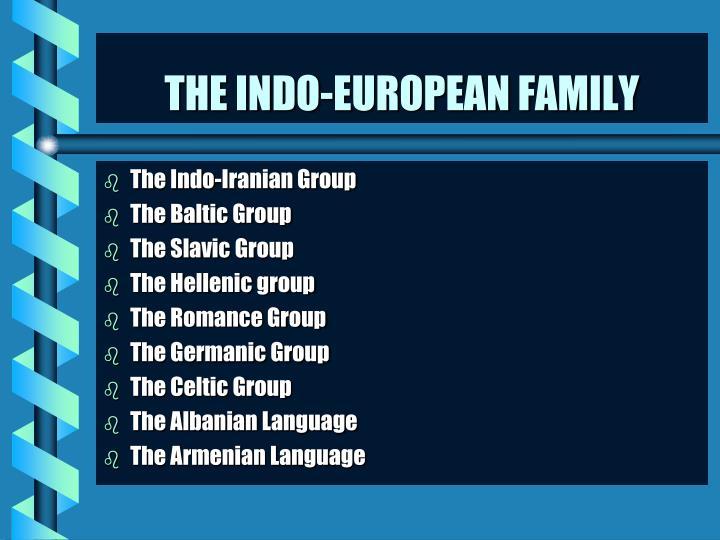 THE INDO-EUROPEAN FAMILY