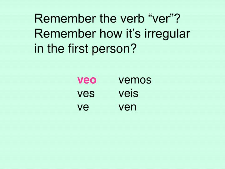 "Remember the verb ""ver""?"