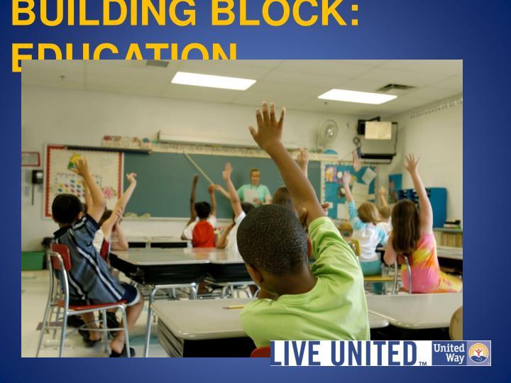 BUILDING BLOCK: EDUCATION