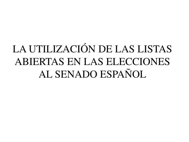 LA UTILIZACIÓN DE LAS LISTAS ABIERTAS EN LAS ELECCIONES AL SENADO ESPAÑOL