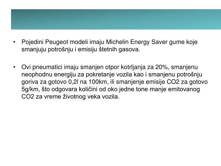 Pojedini Peugeot modeli imaju Michelin Energy Saver gume koje smanjuju potrošnju i emisiju štetnih gasova.