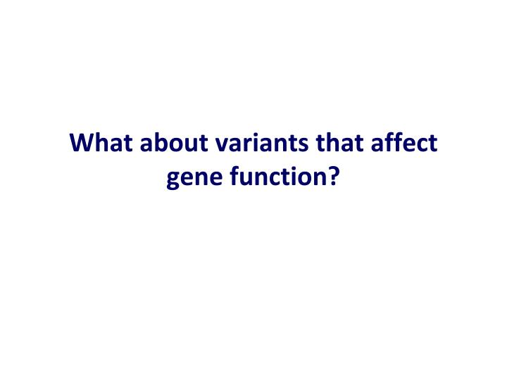 What about variants that affect gene function?