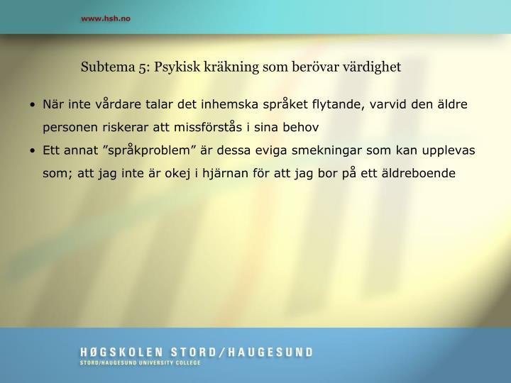 Subtema 5: Psykisk kräkning som berövar värdighet