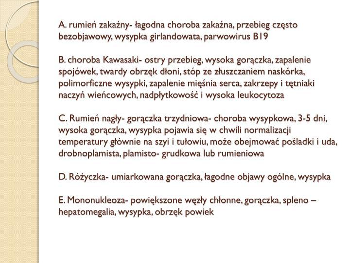 A. rumień zakaźny- łagodna choroba zakaźna, przebieg często bezobjawowy, wysypka