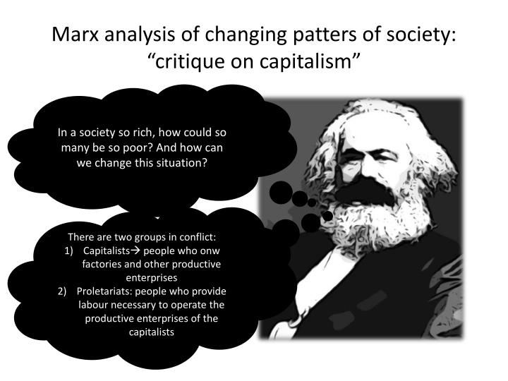"Marx analysis of changing patters of society: ""critique on capitalism"""