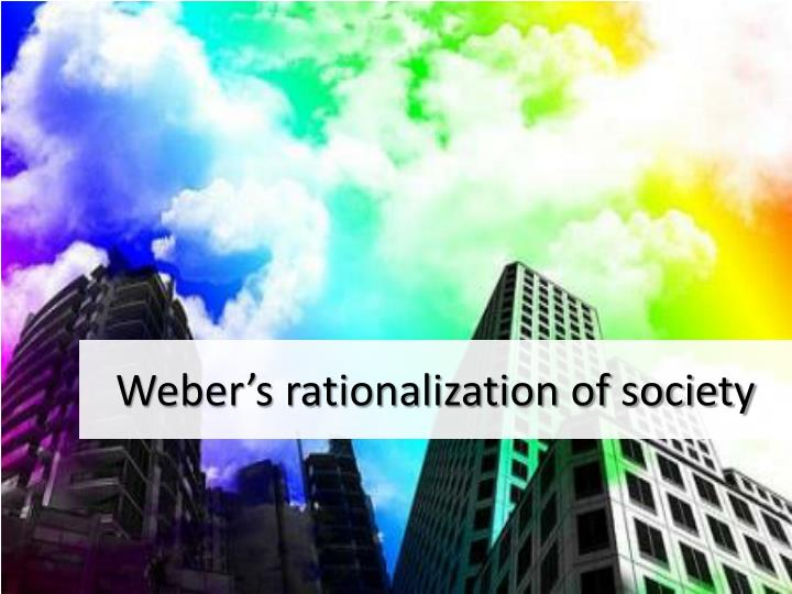 Weber's rationalization of society