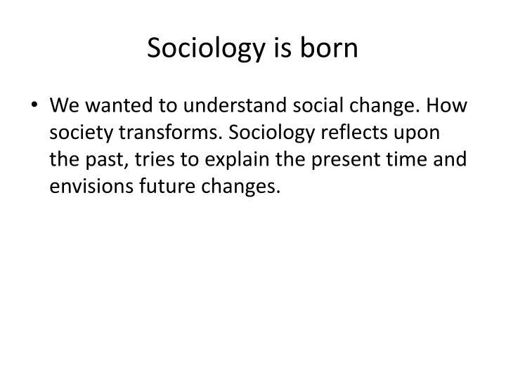 Sociology is born